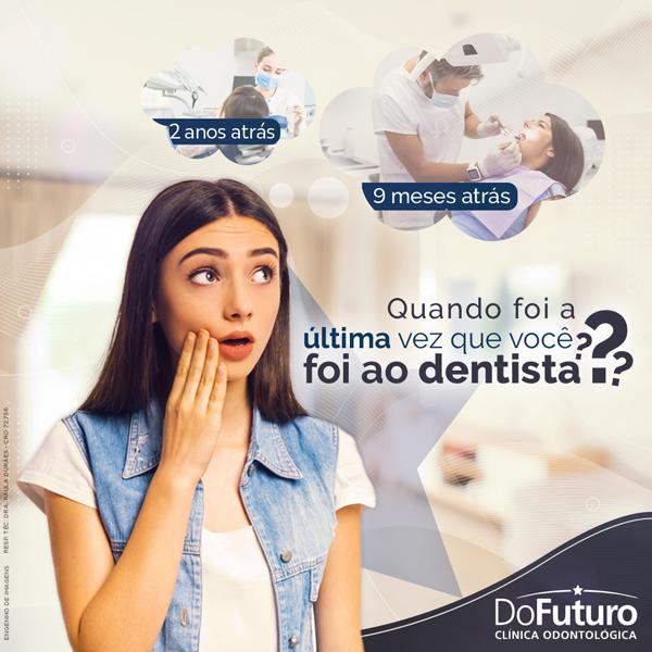 Quando foi a última vez que você foi ao dentista?
