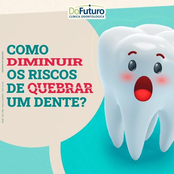 Como diminuir riscos de quebrar um dente?